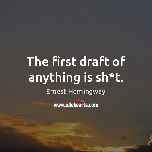 Image, The first draft of anything is sh*t.