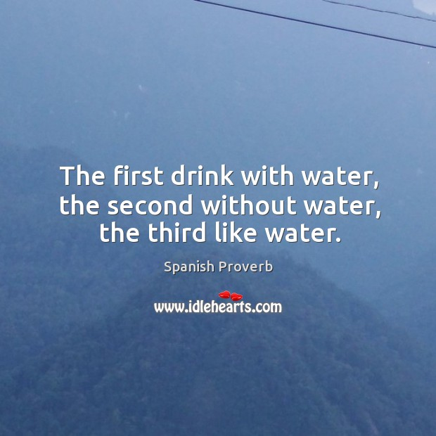 Image, The first drink with water, the second without water, the third like water.
