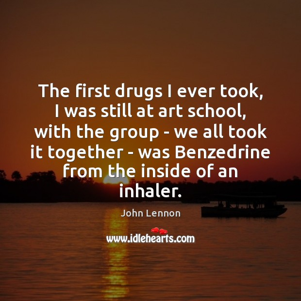 Image, The first drugs I ever took, I was still at art school,
