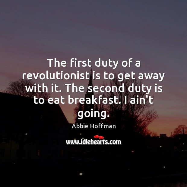 Image, The first duty of a revolutionist is to get away with it.