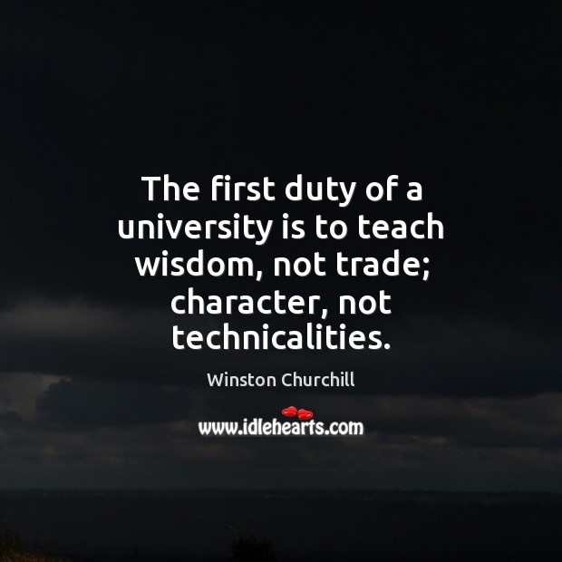 Image, The first duty of a university is to teach wisdom, not trade;