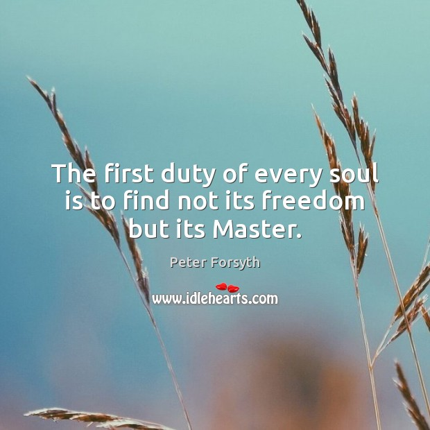 The first duty of every soul is to find not its freedom but its Master. Soul Quotes Image