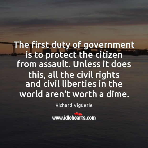 The first duty of government is to protect the citizen from assault. Image
