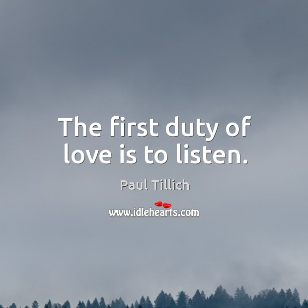 The first duty of love is to listen. Image