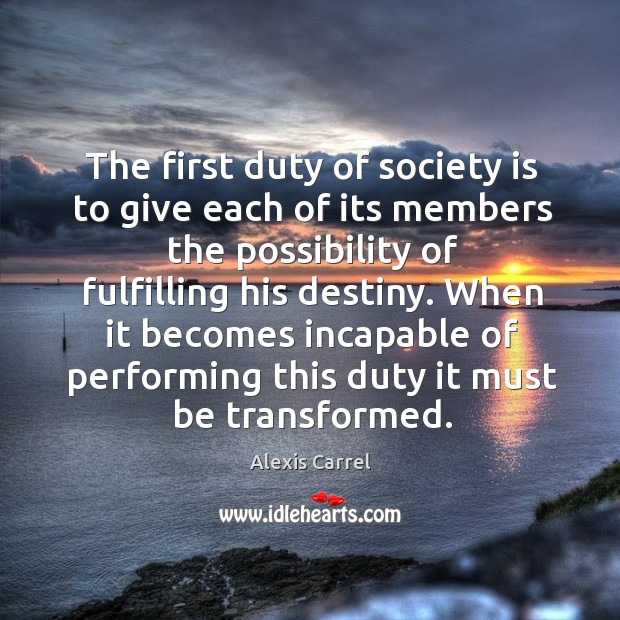 Image about The first duty of society is to give each of its members the possibility of fulfilling his destiny.