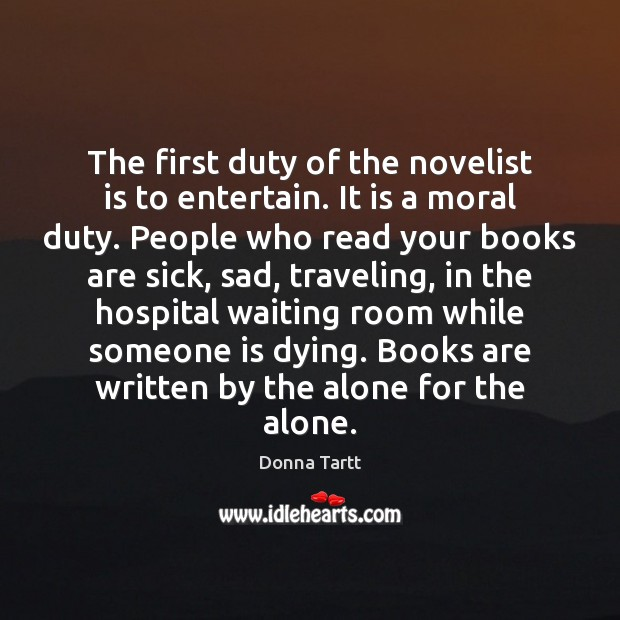 The first duty of the novelist is to entertain. It is a Donna Tartt Picture Quote