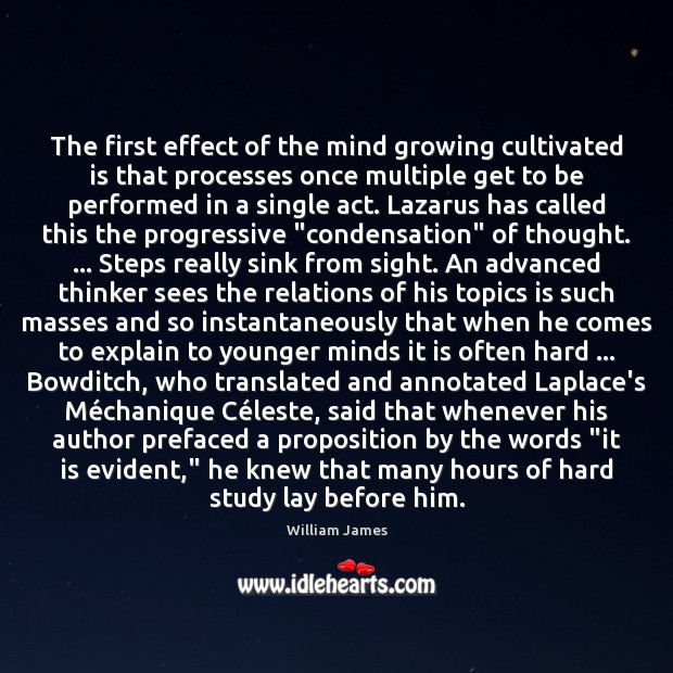 The first effect of the mind growing cultivated is that processes once William James Picture Quote