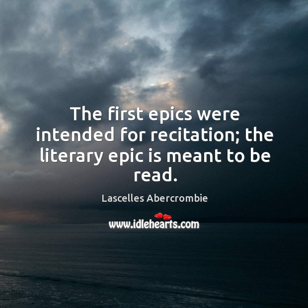 The first epics were intended for recitation; the literary epic is meant to be read. Image