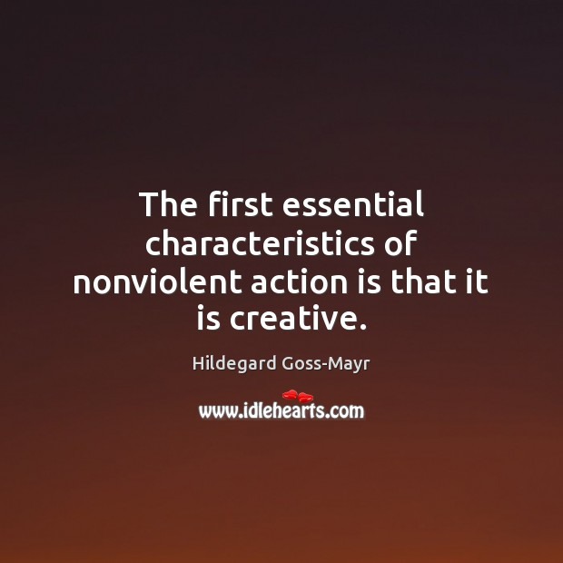 The first essential characteristics of nonviolent action is that it is creative. Action Quotes Image