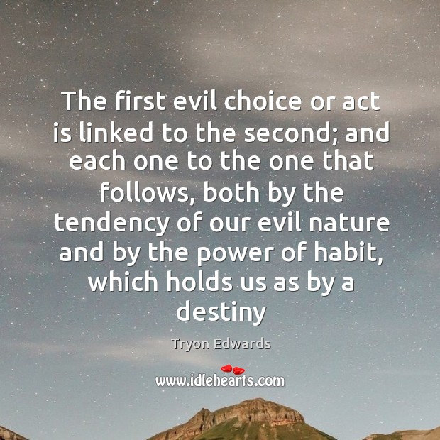 The first evil choice or act is linked to the second; and Tryon Edwards Picture Quote