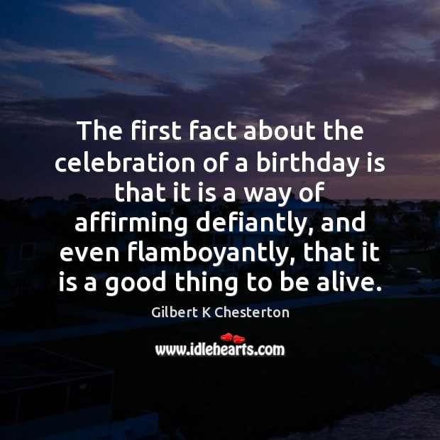 The first fact about the celebration of a birthday is that it Birthday Quotes Image