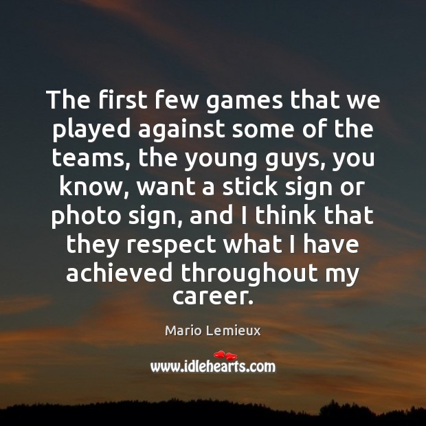 The first few games that we played against some of the teams, Mario Lemieux Picture Quote