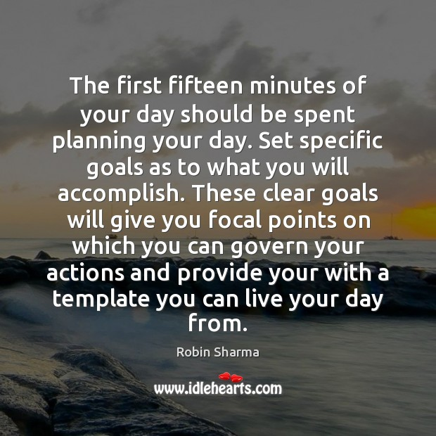 The first fifteen minutes of your day should be spent planning your Robin Sharma Picture Quote