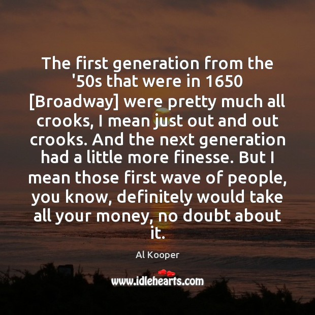 The first generation from the '50s that were in 1650 [Broadway] were Image