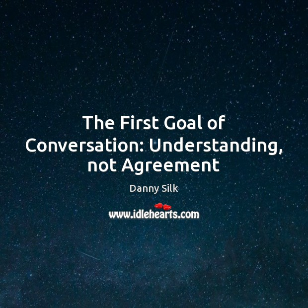 Image, The First Goal of Conversation: Understanding, not Agreement