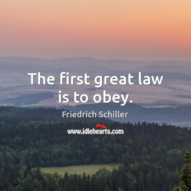 The first great law is to obey. Friedrich Schiller Picture Quote