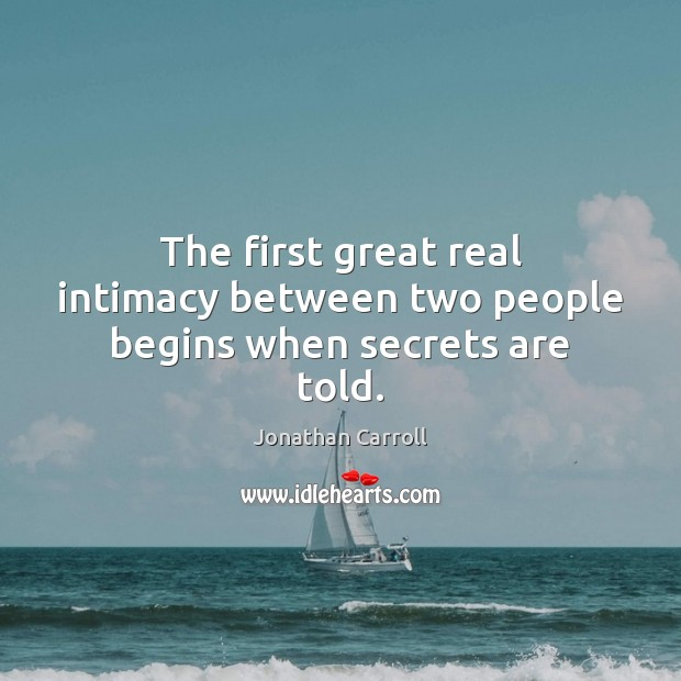 The first great real intimacy between two people begins when secrets are told. Image