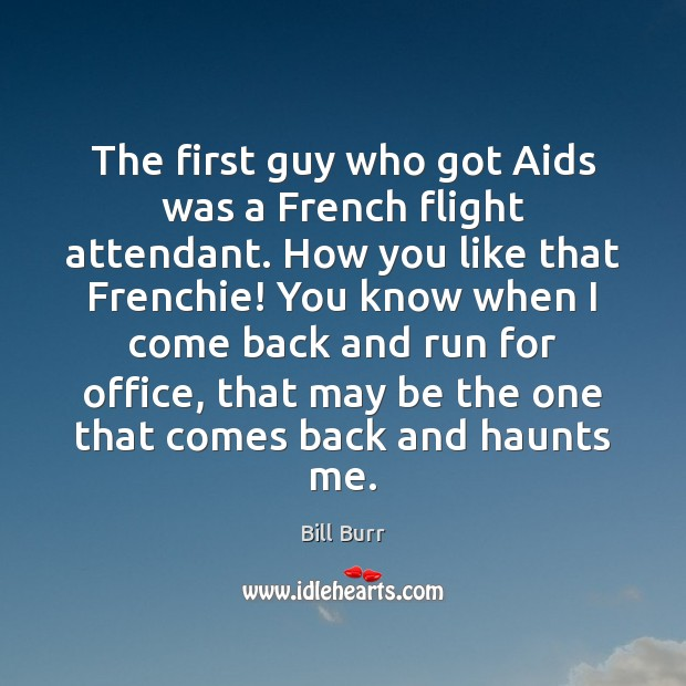 The first guy who got Aids was a French flight attendant. How Image