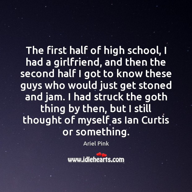 The first half of high school, I had a girlfriend, and then Image