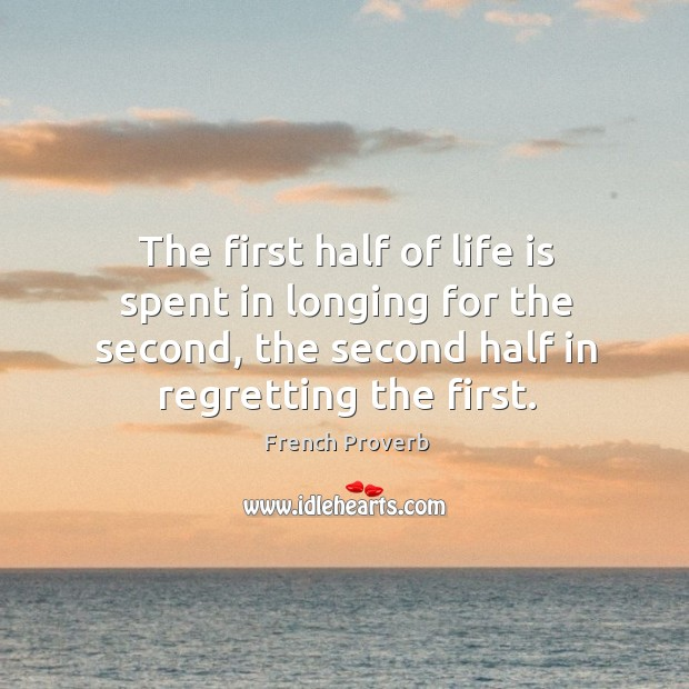 Image, The first half of life is spent in longing for the second, the second half in regretting the first.