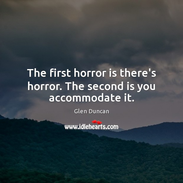 Image, The first horror is there's horror. The second is you accommodate it.