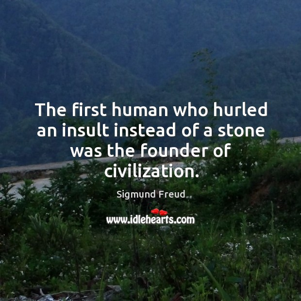 Image, The first human who hurled an insult instead of a stone was the founder of civilization.