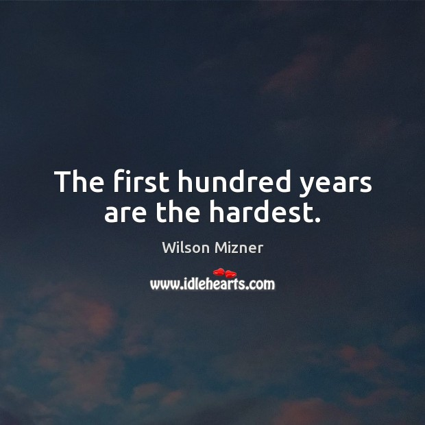 The first hundred years are the hardest. Birthday Quotes Image