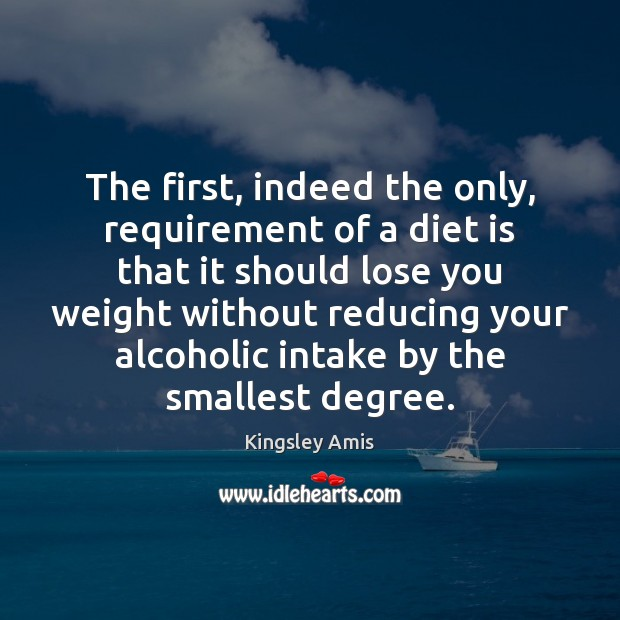The first, indeed the only, requirement of a diet is that it Diet Quotes Image