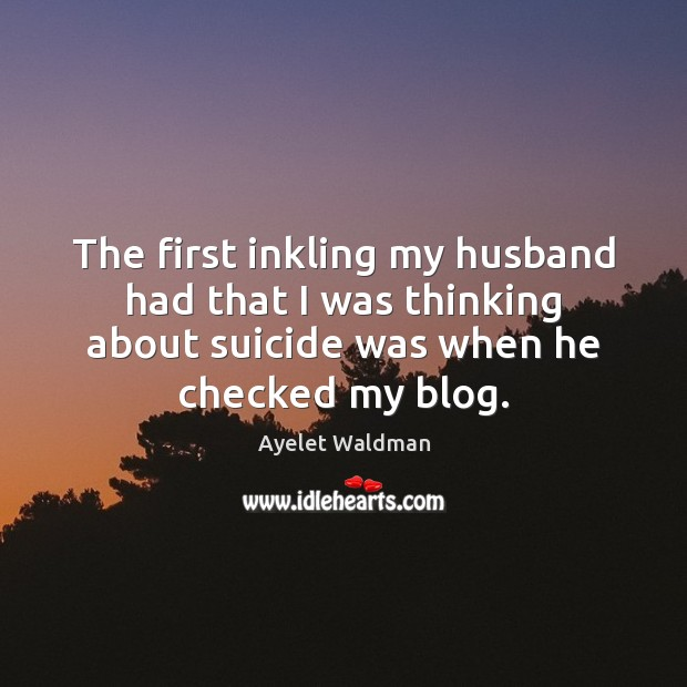 The first inkling my husband had that I was thinking about suicide Image