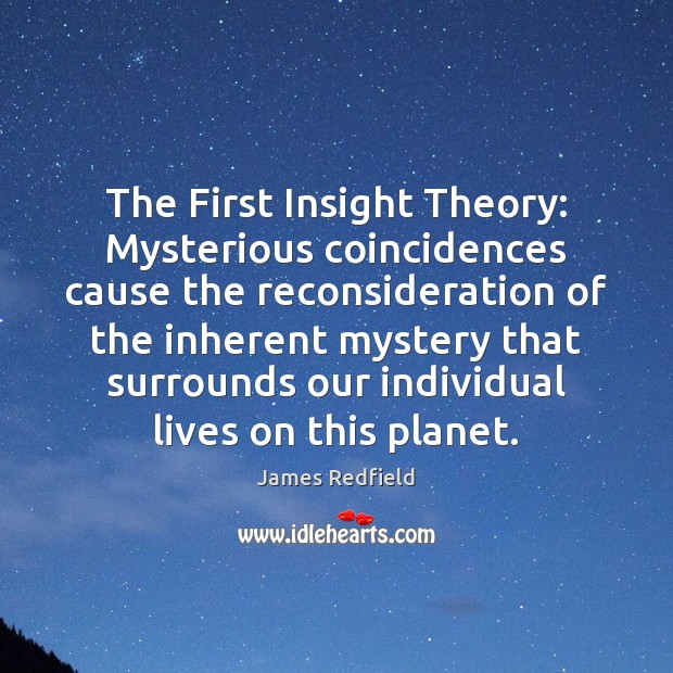 The First Insight Theory: Mysterious coincidences cause the reconsideration of the inherent James Redfield Picture Quote
