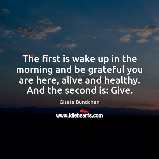 Image, The first is wake up in the morning and be grateful you