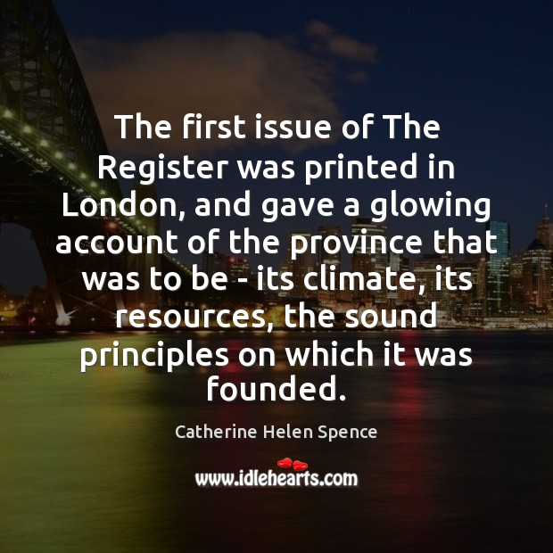 The first issue of The Register was printed in London, and gave Catherine Helen Spence Picture Quote