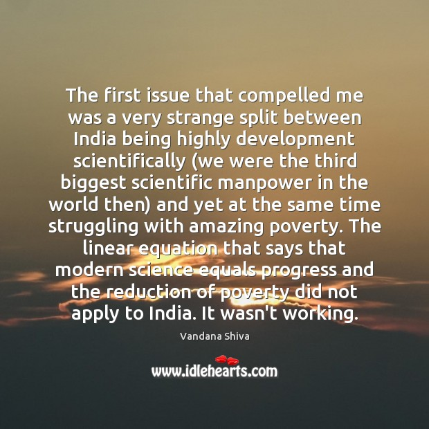 The first issue that compelled me was a very strange split between Vandana Shiva Picture Quote