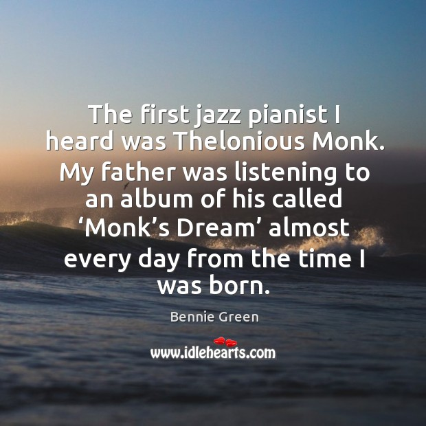 The first jazz pianist I heard was thelonious monk. My father was listening to an album of his Image