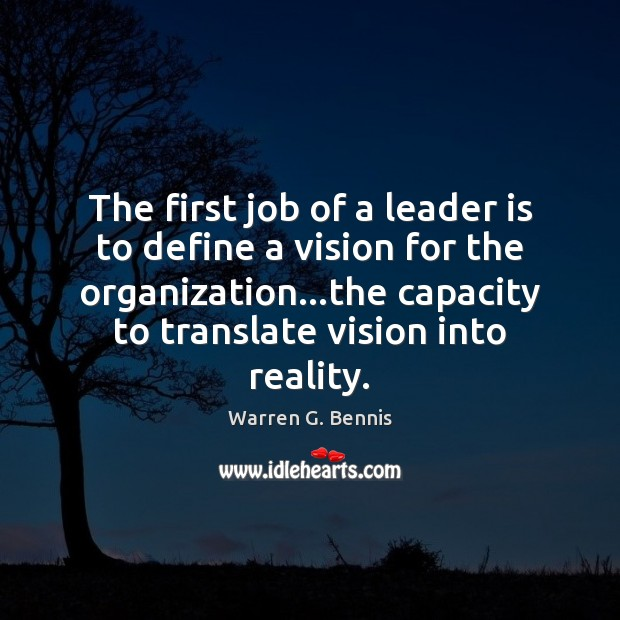 The first job of a leader is to define a vision for Warren G. Bennis Picture Quote