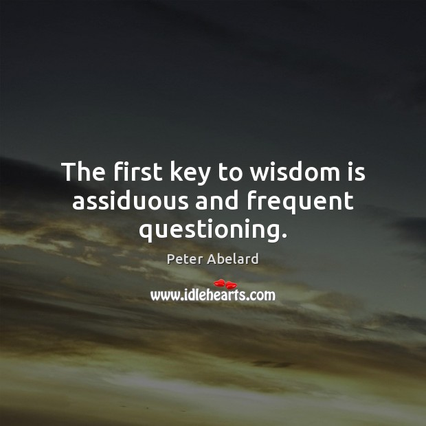 Image, The first key to wisdom is assiduous and frequent questioning.
