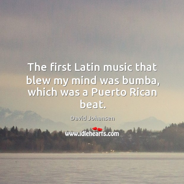 The first latin music that blew my mind was bumba, which was a puerto rican beat. Image