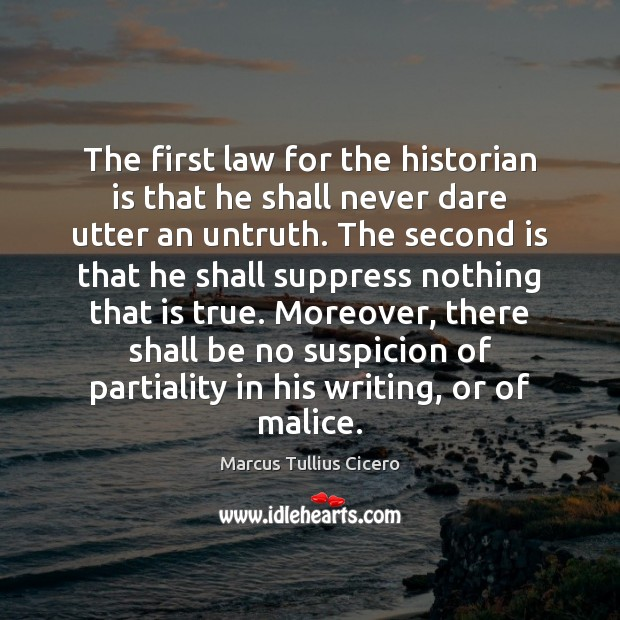 The first law for the historian is that he shall never dare Marcus Tullius Cicero Picture Quote