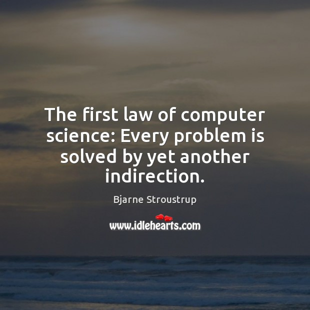 Image, The first law of computer science: Every problem is solved by yet another indirection.