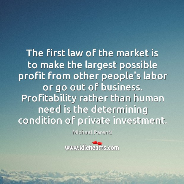 The first law of the market is to make the largest possible Image