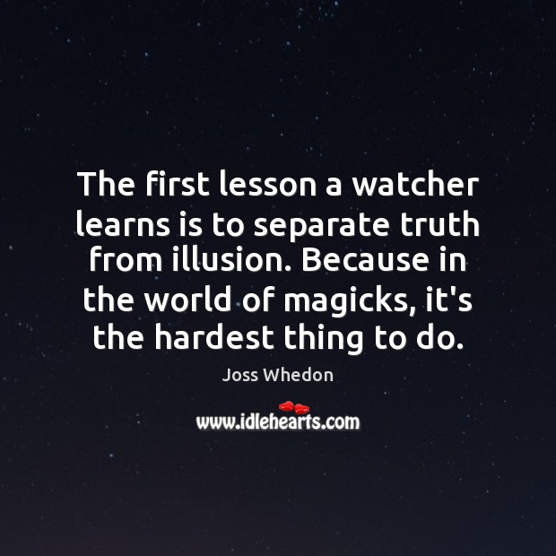Image, The first lesson a watcher learns is to separate truth from illusion.