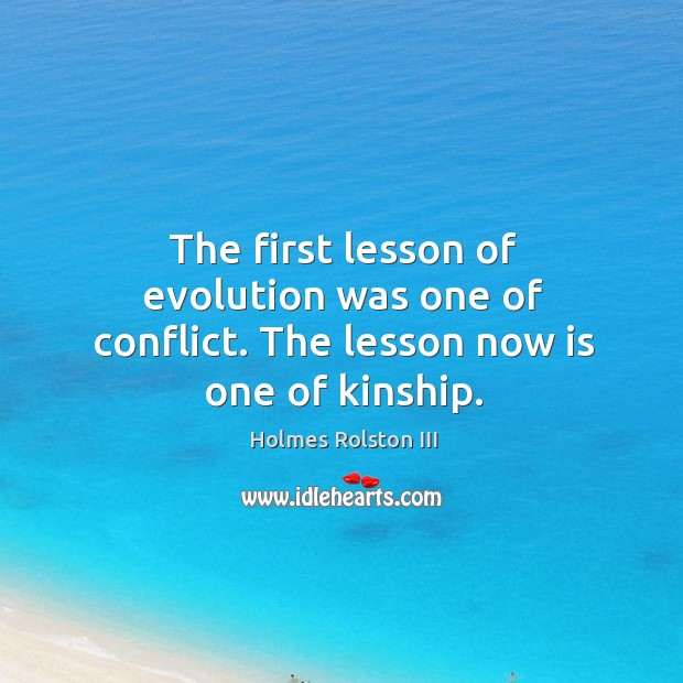 Image, The first lesson of evolution was one of conflict. The lesson now is one of kinship.