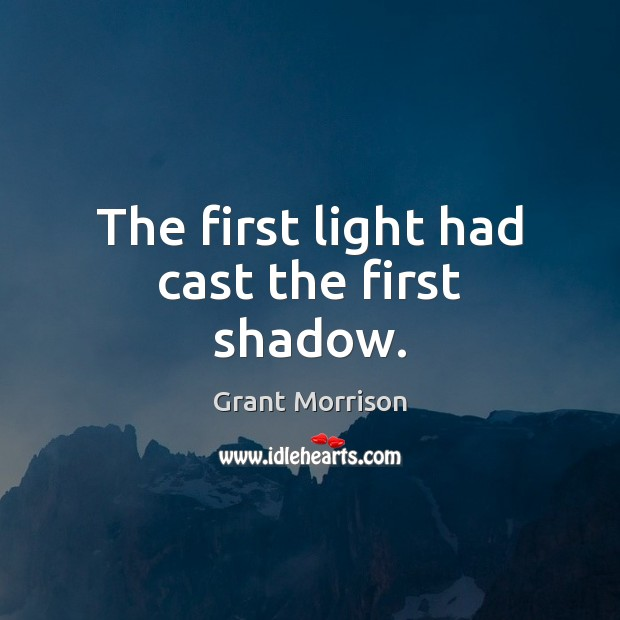 The first light had cast the first shadow. Grant Morrison Picture Quote