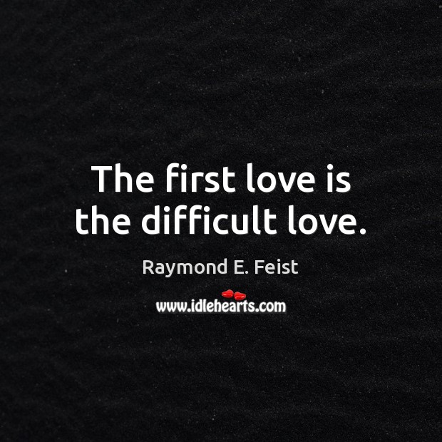 The First Love Is The Difficult Love
