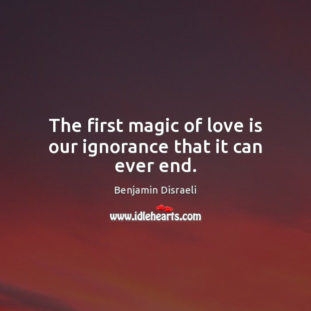 Image, The first magic of love is our ignorance that it can ever end.