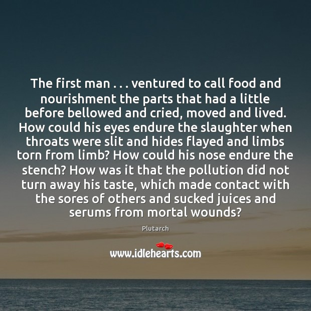 Image, The first man . . . ventured to call food and nourishment the parts that