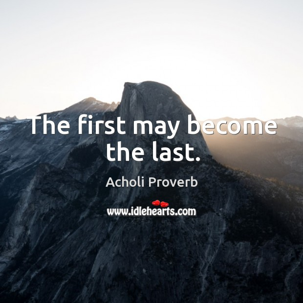 The first may become the last. Acholi Proverbs Image