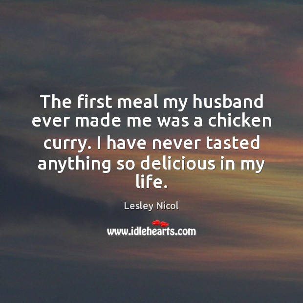 The first meal my husband ever made me was a chicken curry. Image