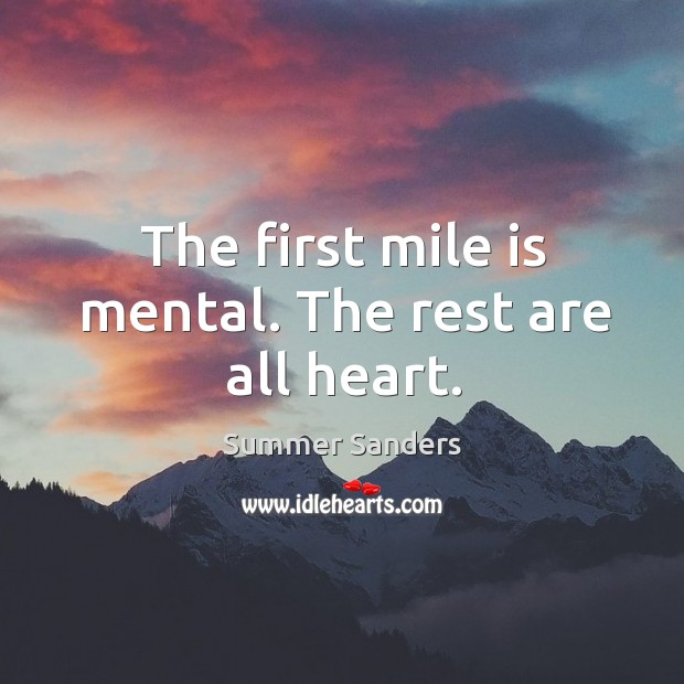 The first mile is mental. The rest are all heart. Image