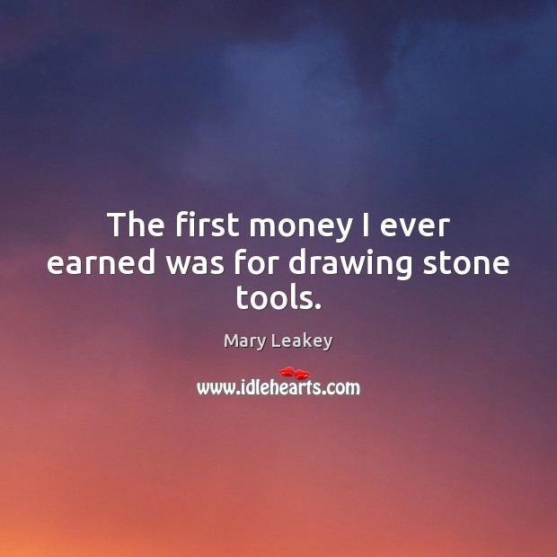 The first money I ever earned was for drawing stone tools. Image